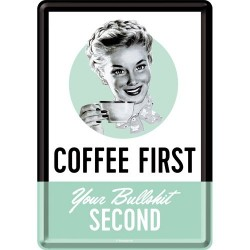 Placa metalica - Coffee First. Your bullshit second - 10x14 cm