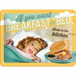 Placa metalica - If you want Breakfast in bed - 15x20 cm