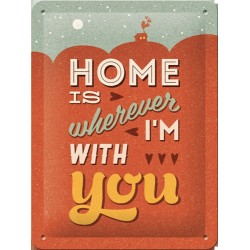 Placa metalica - Home is wherever I'm with you XM - 15x20 cm