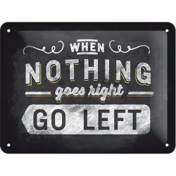 Placa metalica - Nothing Goes Right - Go Left - 15x20 cm